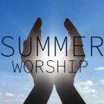 Summer Worship Schedule  Begins Sunday, May 28th