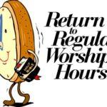 September 11: Return to Regular Worship Hours